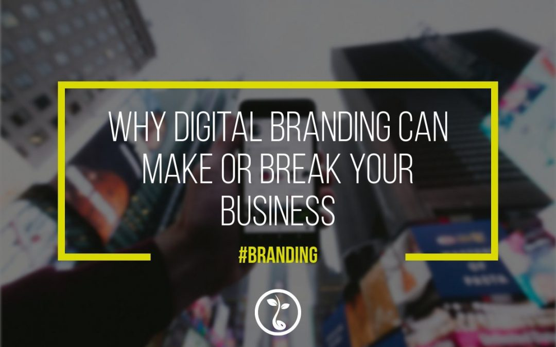 Why Digital Branding Can Make Or Break Your Business