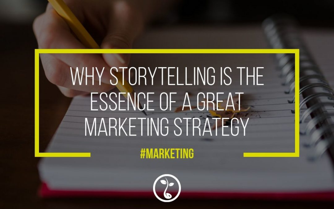 Why Storytelling Is The Essence Of A Great Marketing Strategy