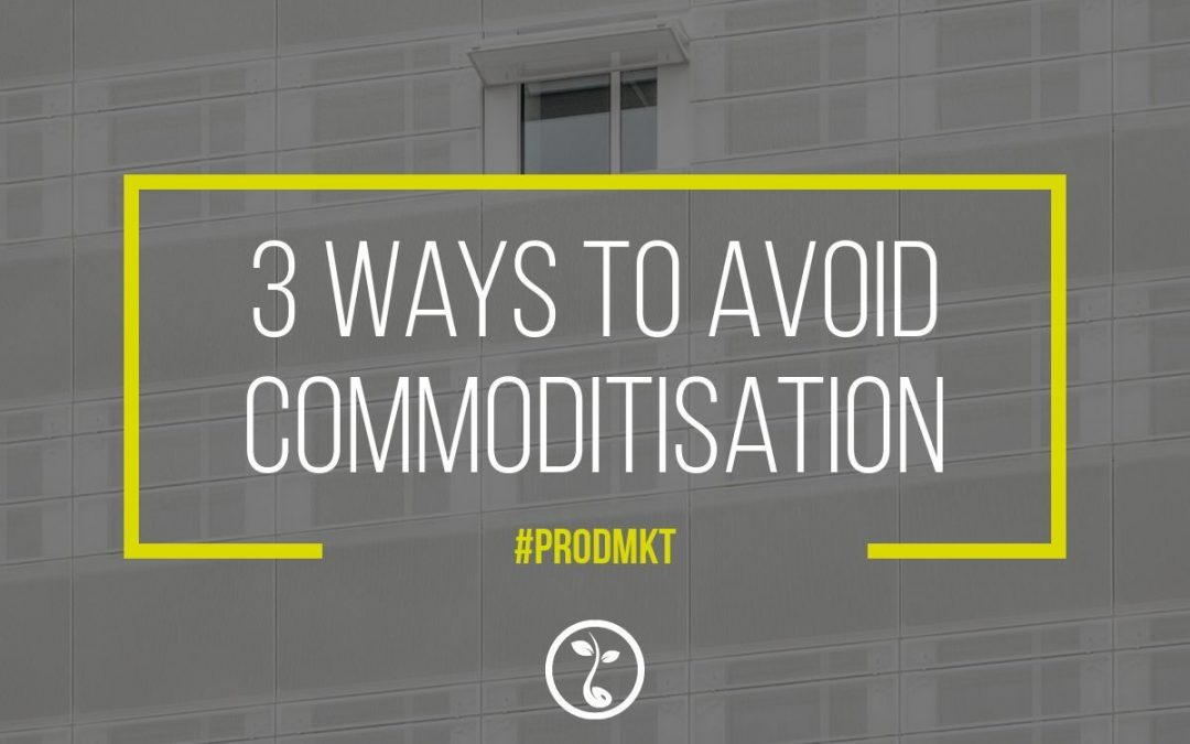 3 Ways To Avoid Commoditisation
