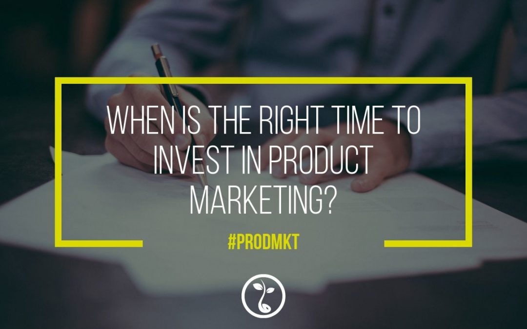 When Is The Right Time To Invest In Product Marketing?