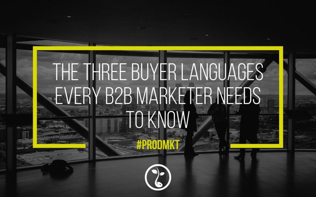 The Three Buyer Languages Every B2B Marketer Needs To Know