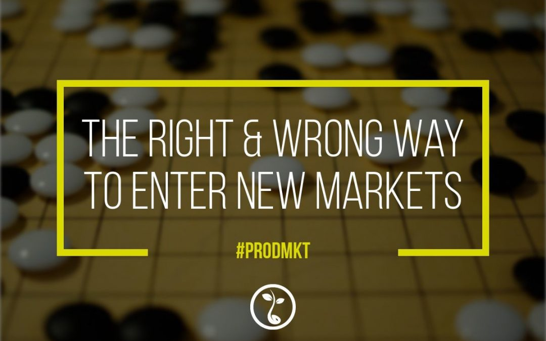 The Right & Wrong Way To Enter New Markets