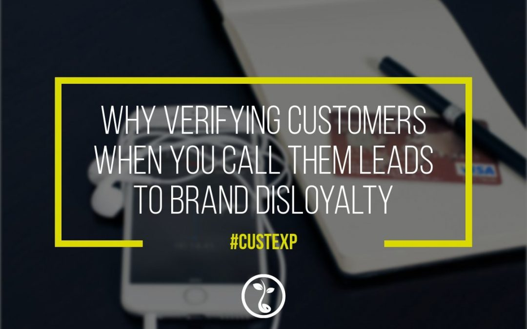 Why Verifying Customers When You Call Them Leads To Brand Disloyalty