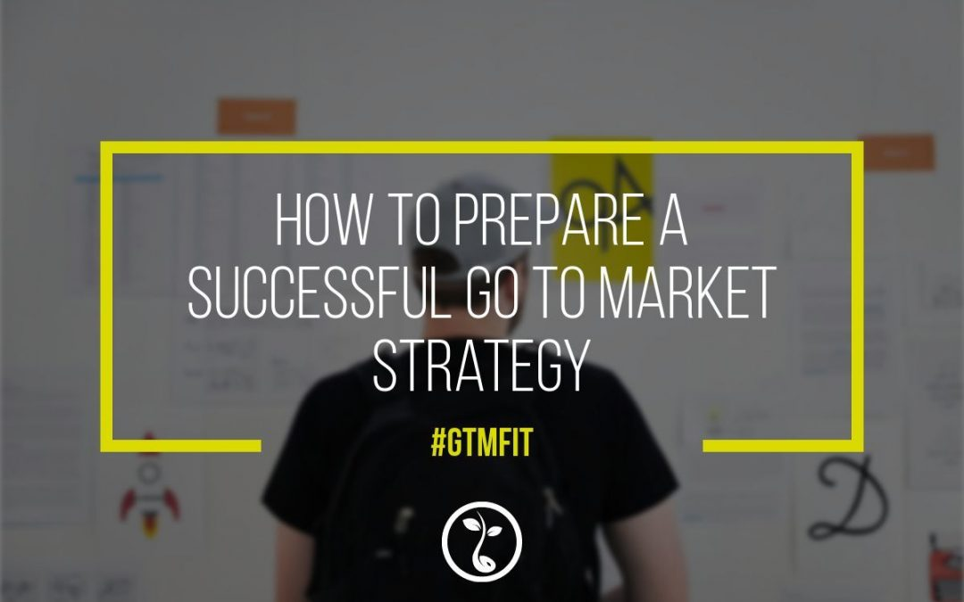 How To Prepare A Successful Go To Market Strategy